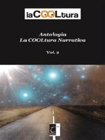Antologia laCOOLtura narrativa: Vol. 2