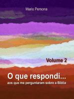 O que respondi aos que me perguntaram sobre a Biblia - Vol. 2
