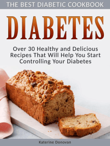 Diabetes: The Best Diabetic Cookbook - Over 30 Healthy and Delicious Recipes That Will Help You Start Controlling Your Diabetes
