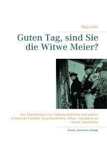 Guten Tag, sind Sie die Witwe Meier?: Das Überbringen von Todesnachrichten und andere belastende Einsätze im polizeilichen Alltag - Gedanken zu einem Tabuthema