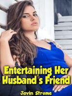 Entertaining Her Husband's Friend