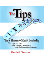 The Tips - The 7 Catalysts for Sales & Leadership that Drive High End Sales, Create Engaged Customers and Make the Competition Evaporate