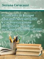 Il concetto di Bisogni Educativi Speciali (BES) e caratterizzazione dei disturbi specifici dell'apprendimento (DSA)