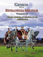 Genios de la la Estrategia Militar Volumen III Simón Bolívar, el hombre de las dificultades