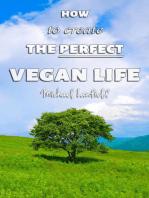 How to Create the Perfect Vegan Life