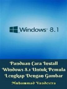 Panduan Cara Install Windows 8.1 Untuk Pemula Lengkap Dengan Gambar