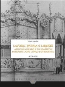 Lavoro, Patria e libertà.:  Associazionismo e solidarismo nell'Alto Lazio lungo l'Ottocento