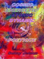 Cosmic Energetic Atomic Dynamic Poetique