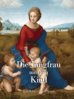 Die Jungfrau mit dem Kind