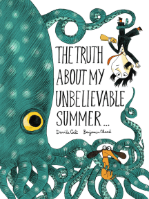 The Truth About My Unbelievable Summer . . .