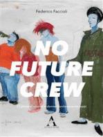 No future Crew. 11 storie di uomini e donne favolosamente pazzi