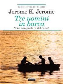 """Tre uomini in barca """"per non parlare del cane"""": Ediz. integrale"""