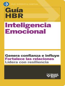 Guía HBR: Inteligencia emocional: Genera confianza e influye. Fortalece las relaciones. Lidera con resiliencia