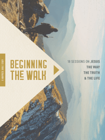 Beginning the Walk: 18 Sessions on Jesus the Way, the Truth, and the Life
