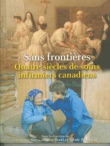 Sans frontières: Quatre siècles de soins infirmiers canadiens