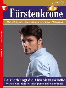 Fürstenkrone 102 – Adelsroman: Leis' erklingt die Abschiedsmelodie