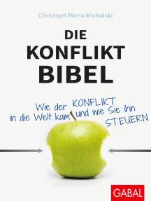 Die Konflikt-Bibel: Wie der Konflikt in die Welt kam und wie Sie ihn steuern