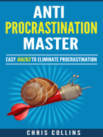 Anti-Procrastination Master. Easy Hacks to Stop Procrastination, Eliminate your Procrastination Habits and Addiction and Create a Productive Mindset.