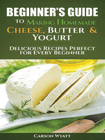 Beginners Guide to Making Homemade Cheese, Butter & Yogurt: Delicious Recipes Perfect for Every Beginner!: Homesteading Freedom
