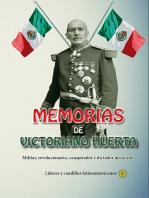 Memorias de Victoriano Huerta Militar, revolucionario, conspirador y dictador mexicano