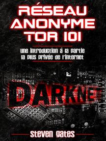 Réseau Anonyme Tor 101: Une Introduction à la Partie la Plus Privée de l'Internet
