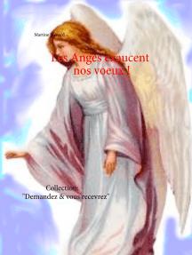 """Les Anges exaucent nos voeux !: Collection: """"Demandez & vous recevrez"""""""