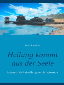 Heilung kommt aus der Seele: Systemische Aufstellung und Imagination