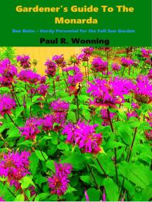 Gardener's Guide To The Monarda: Gardener's Guide to the Full Sun Perennial Flower Garden, #18