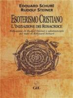 Esoterismo Cristiano: L'Iniziazione di Rosacroce