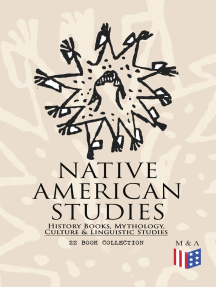 Native American Studies: History Books, Mythology, Culture & Linguistic Studies (22 Book Collection): History of the Great Tribes, Military History, Language, Customs & Legends of Cherokee, Iroquois, Sioux, Navajo, Zuñi, Apache, Seminole and Eskimo
