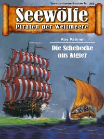 Seewölfe - Piraten der Weltmeere 393: Die Schebecke aus Algier