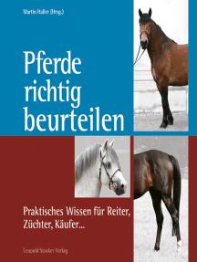 Pferde richtig beurteilen: Praktisches Wissen für Reiter, Züchter, Käufer
