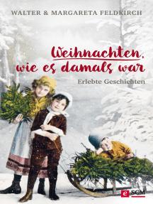 Weihnachten, wie es damals war: Erlebte Geschichten