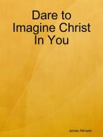 Dare to Imagine Christ In You