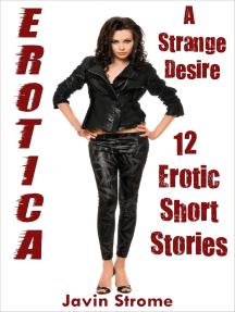 Erotica: A Strange Desire: 12 Erotic Short Stories
