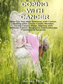 Coping with Cancer: How Can You Help Someone with Cancer, Dealing with Cancer Family Member, Facing Cancer Alone, Dealing with Terminal Cancer Diagnosis, Chemotherapy Treatment & Recovery: Cancer and Chemotherapy
