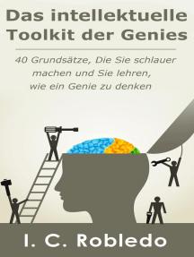 Das intellektuelle Toolkit der Genies: 40 Grundsätze, die Sie schlauer machen und Sie lehren, wie ein Genie zu denken
