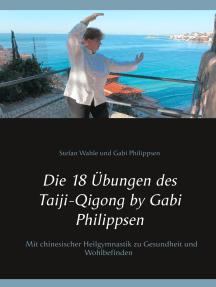 Die 18 Übungen des Taiji-Qigong by Gabi Philippsen: Mit chinesischer Heilgymnastik zu Gesundheit und Wohlbefinden