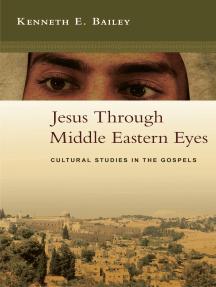 Jesus Through Middle Eastern Eyes: Cultural Studies in the Gospels