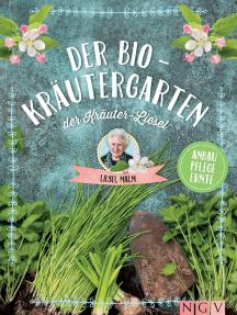Der Bio-Kräutergarten der Kräuter-Liesel: Anbau, Pflege, Ernte