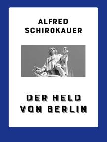 Der Held von Berlin: Roman