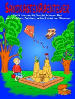 Sandkastenabenteuer: Zwölf humorvolle Geschichten mit Ben zum Vorlesen, Zuhören, selber Lesen und Staunen