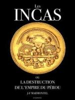 Les Incas ou la disparition de l'empire du Pérou (Oeuvre complète)