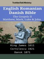 English Romanian Danish Bible - The Gospels II - Matthew, Mark, Luke & John: King James 1611 - Cornilescu 1921 - Dansk 1871