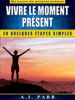 Vivre le moment présent en quelques étapes simples