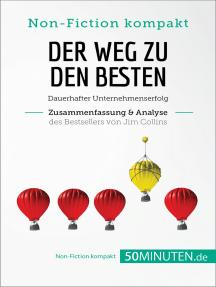 Der Weg zu den Besten. Zusammenfassung & Analyse des Bestsellers von Jim Collins: Dauerhafter Unternehmenserfolg