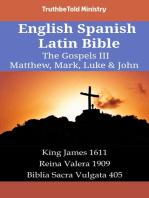 English Spanish Latin Bible - The Gospels III - Matthew, Mark, Luke & John: King James 1611 - Reina Valera 1909 - Biblia Sacra Vulgata 405