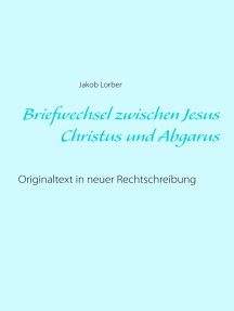 Briefwechsel zwischen Jesus Christus und Abgarus: Originaltext in neuer Rechtschreibung