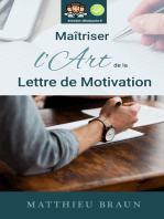 Maîtriser l'Art de la Lettre de Motivation: ...et décrocher plus d'entretiens d'embauche