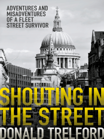 Shouting in the Street: Adventures and Misadventures of a Fleet Street Survivor
